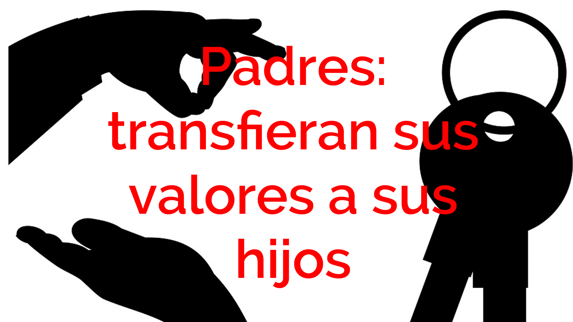 00-fi-padres-transfieran-sus-valores-a-sus-hijos