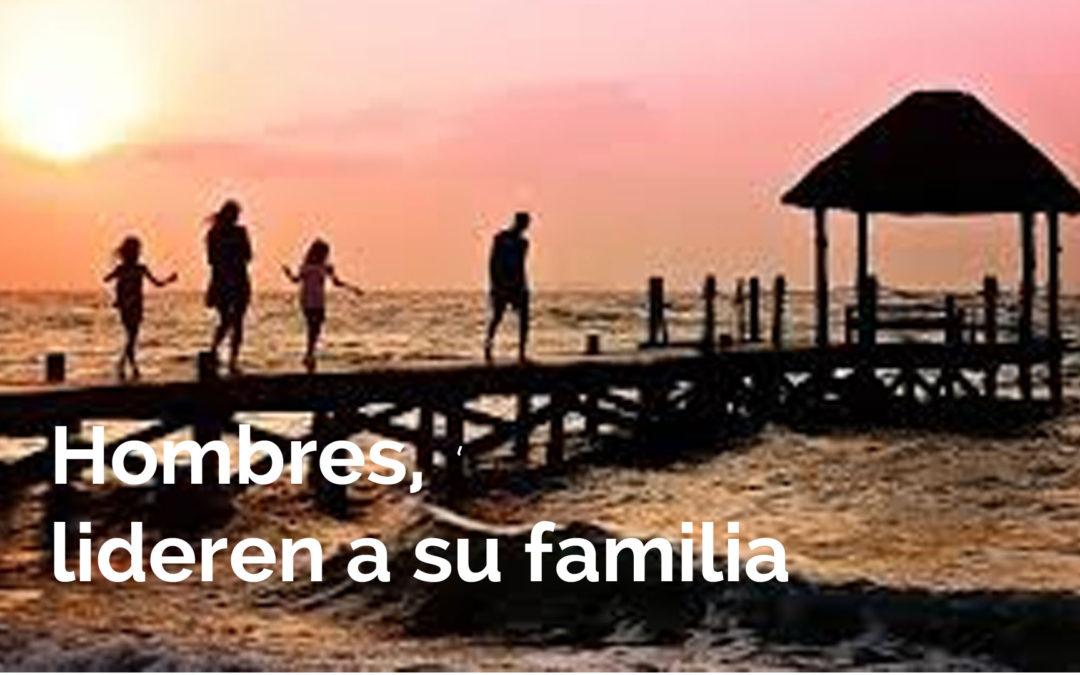 HOMBRES: LIDEREN A SU FAMILIA