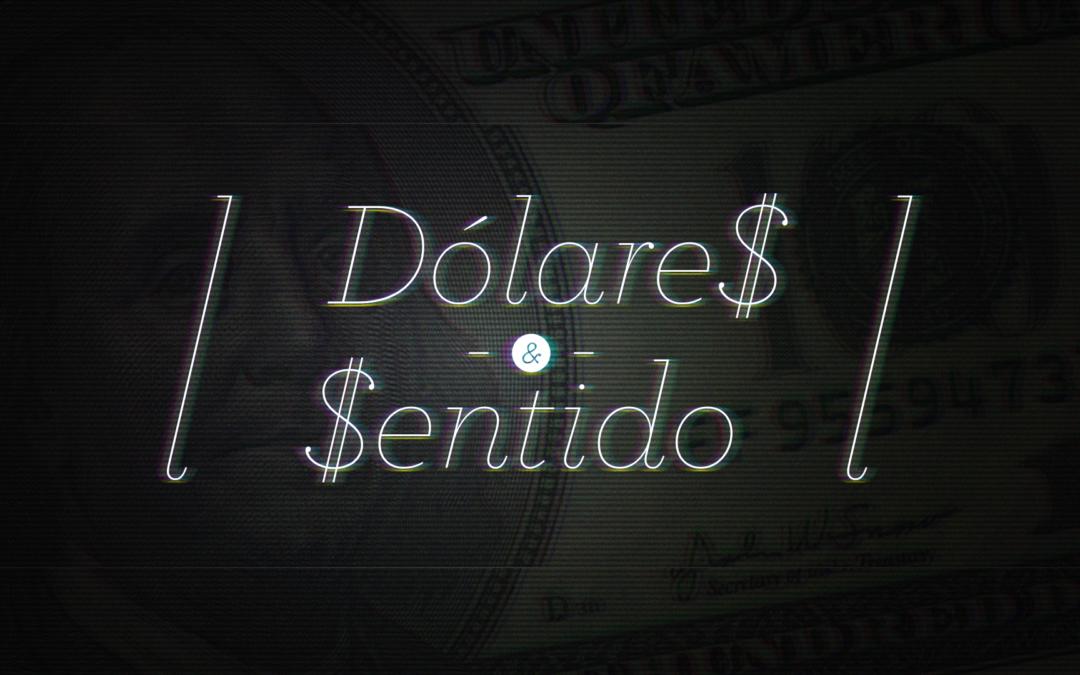 DÓLARES & SENTIDO-Serie