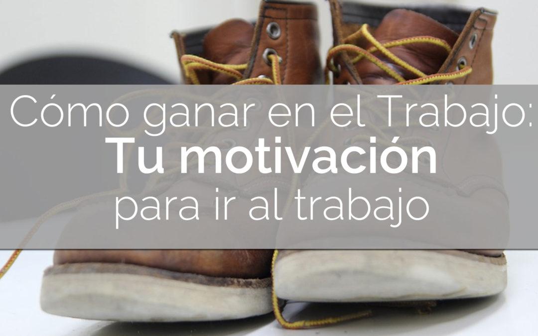 Tu motivación para ir al trabajo