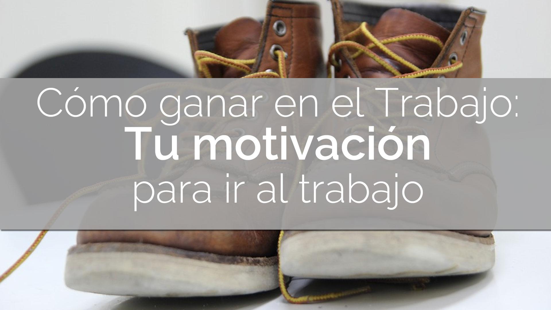 Tu-motivacion-para-ir-al-trabajo