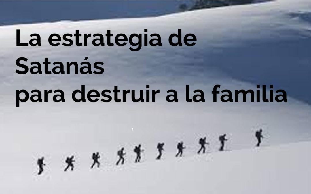 La estrategia de Satanás para destruir a la familia