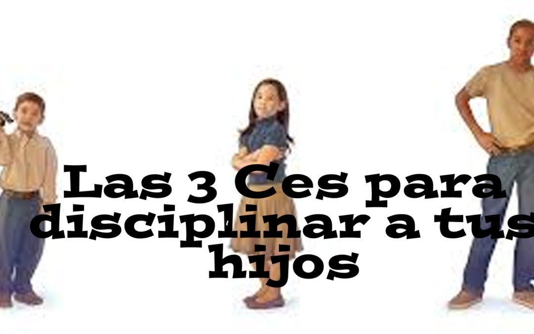 Las 3 Ces para disciplinar a tus hijos
