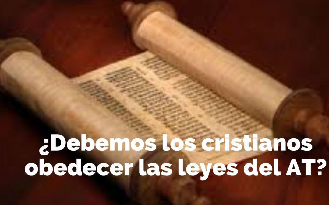 ¿Debemos los cristianos obedecer las leyes del AT?
