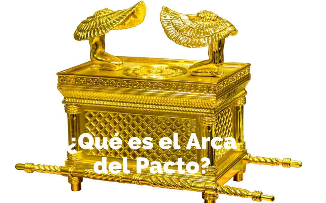¿Qué es el Arca del Pacto?